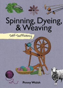 Spinning, Dyeing & Weaving: Self-Sufficiency