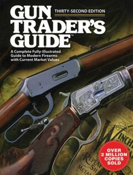 Gun Trader's Guide: A Complete Fully Illustrated Guide to Modern Firearms with Current Market Values
