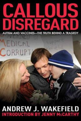 Callous Disregard: Autisms and Vaccines: The Truth Behind a Tragedy