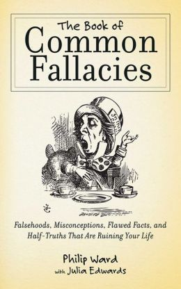 The Book of Common Fallacies: Falsehoods, Misconceptions, Flawed Facts, and Half-Truths That Are Ruining Your Life
