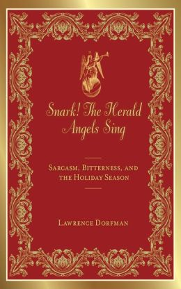 Snark! The Herald Angels Sing: Sarcasm, Bitterness and the Holiday Season