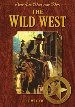 The Wild West: How the West Was Won