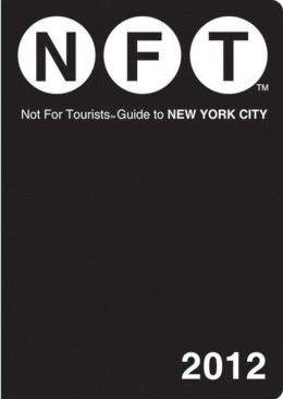 Not For Tourists (NFT) Guide to New York City: 2012