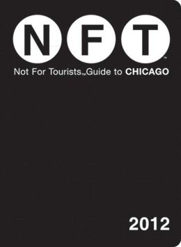 Not For Tourists (NFT) Guide to Chicago: 2012