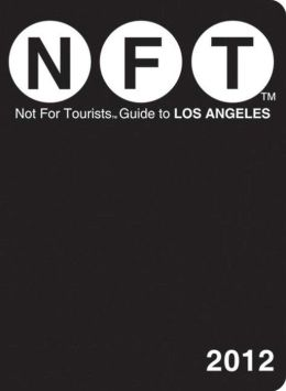 Not For Tourists (NFT) Guide to Los Angeles: 2012