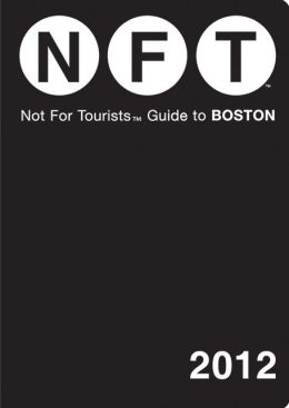 Not For Tourists (NFT) Guide to Boston: 2012