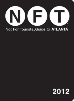 Not For Tourists (NFT) Guide to Atlanta: 2012