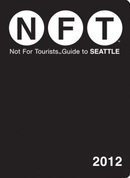 Not For Tourists (NFT) Guide to Seattle: 2012