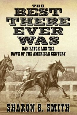 Best There Ever Was: Dan Patch and the Dawn of the American Century