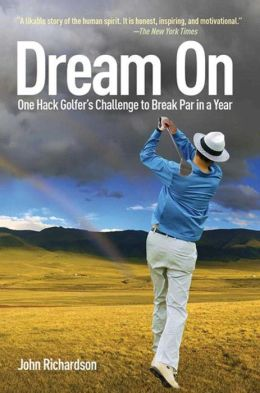 Dream On: One Hack Golfer's Challenge to Break Par in a Year