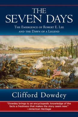 Seven Days: The Emergence of Robert E. Lee and the Dawn of a Legend