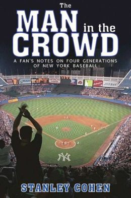 Man in the Crowd: A Fan's Notes on Four Generations of New York Baseball
