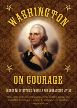 Washington on Courage: George Washington's Formula for Courageous Living