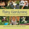 Book Cover Image. Title: Fairy Gardening:  Creating Your Own Magical Miniature Garden, Author: Julie Bawden-Davis