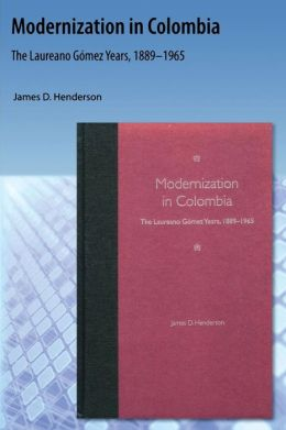 Modernization in Colombia: The Laureano Gómez Years, 1889-1965