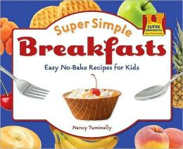Super Simple Breakfasts: Easy No-Bake Recipes for Kids