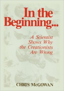 In the Beginning: A Scientist Shows Why the Creationists Are Wrong