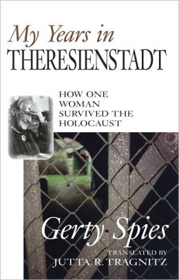 My Years in Theresienstadt: How One Woman Survived the Holocaust