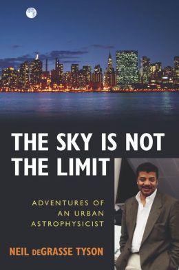 Sky Is Not the Limit, The: Adventures of an Urban Astrophysicist