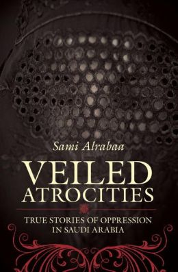 Veiled Atrocities: True Stories of Oppression in Saudi Arabia