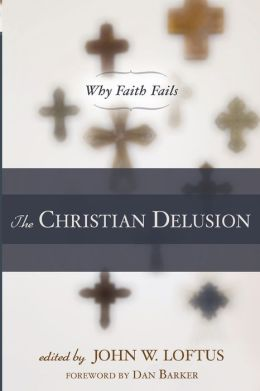 The Christian Delusion: Why Faith Fails
