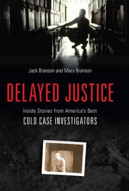 Delayed Justice: Inside Stories from America's Best Cold Case Investigations