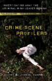 Book Cover Image. Title: Crime Scene Profilers:  Investigating What the Criminal Mind Leaves Behind, Author: John H. Campbell