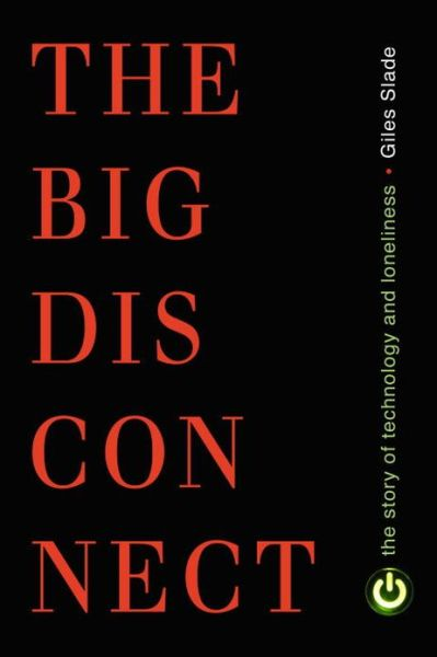 Big Disconnect: The Story of Technology and Loneliness