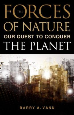 Forces of Nature: Our Quest to Conquer the Planet