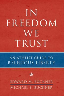 In Freedom We Trust: An Atheist Guide to Religious Liberty