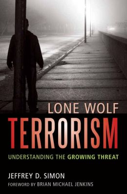Lone Wolf Terrorism: Understanding the Growing Threat