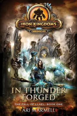 In Thunder Forged: Iron Kingdoms Chronicles (The Fall of Llael Book One)