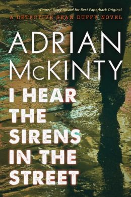 I Hear the Sirens in the Street: A Detective Sean Duffy Novel (The Troubles Trilogy, #2)