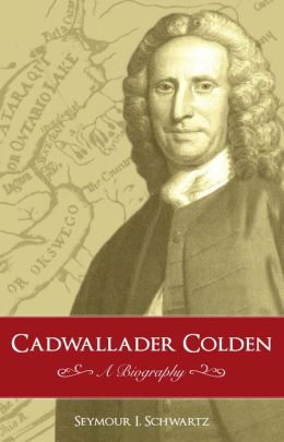 Cadwallader Colden: A Biography