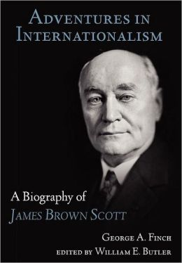 Adventures in Internationalism: A Biography of James Brown Scott