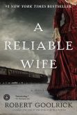 Book Cover Image. Title: A Reliable Wife, Author: Robert Goolrick
