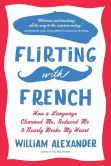 Book Cover Image. Title: Flirting with French, Author: William Alexander