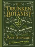 Book Cover Image. Title: The Drunken Botanist:  The Plants That Create the World's Great Drinks, Author: Amy Stewart