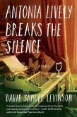 Book Cover Image. Title: Antonia Lively Breaks the Silence:  A Novel, Author: David Samuel Levinson