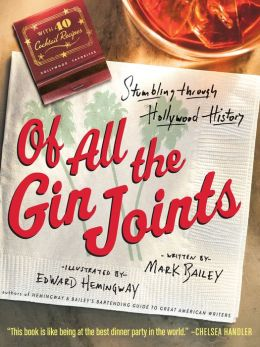 Of All the Gin Joints: A Cocktail Drinker's Guide to Hollywood Hijinks and Mayhem