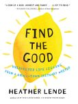 Book Cover Image. Title: Find the Good, Author: Heather Lende