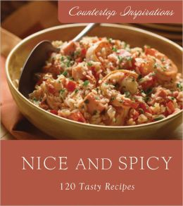 Nice and Spicy: 120 Tasty Recipes