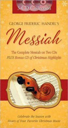 The Messiah: The Complete Messiah on Two CDs--Plus Bonus CD of Christmas Highlights