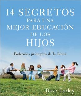 14 Secretos para una mejor educacion de los hijos: Powerful Principles from the Bible