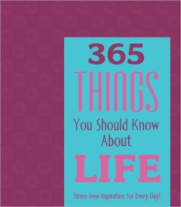 365 Things You Should Know About Life: Wisdom for Every Day!