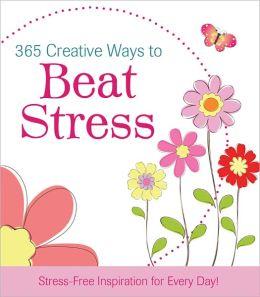 365 Creative Ways to Beat Stress