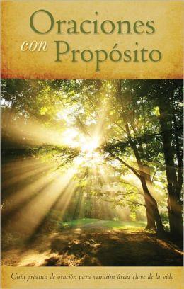 Oraciones con Proposito: Guia practica de oracion para 21areas clave de la vida