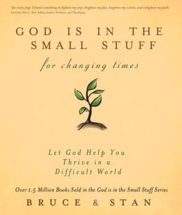 God Is in the Small Stuff for Changing Times: Let God Help You Thrive in a Difficult World