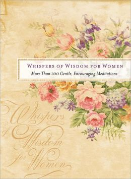 Whispers of Wisdom for Women: More Than 100 Gentle, Encouraging Meditations