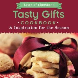 Tasty Gifts Cookbook: And Inspiration for the Season